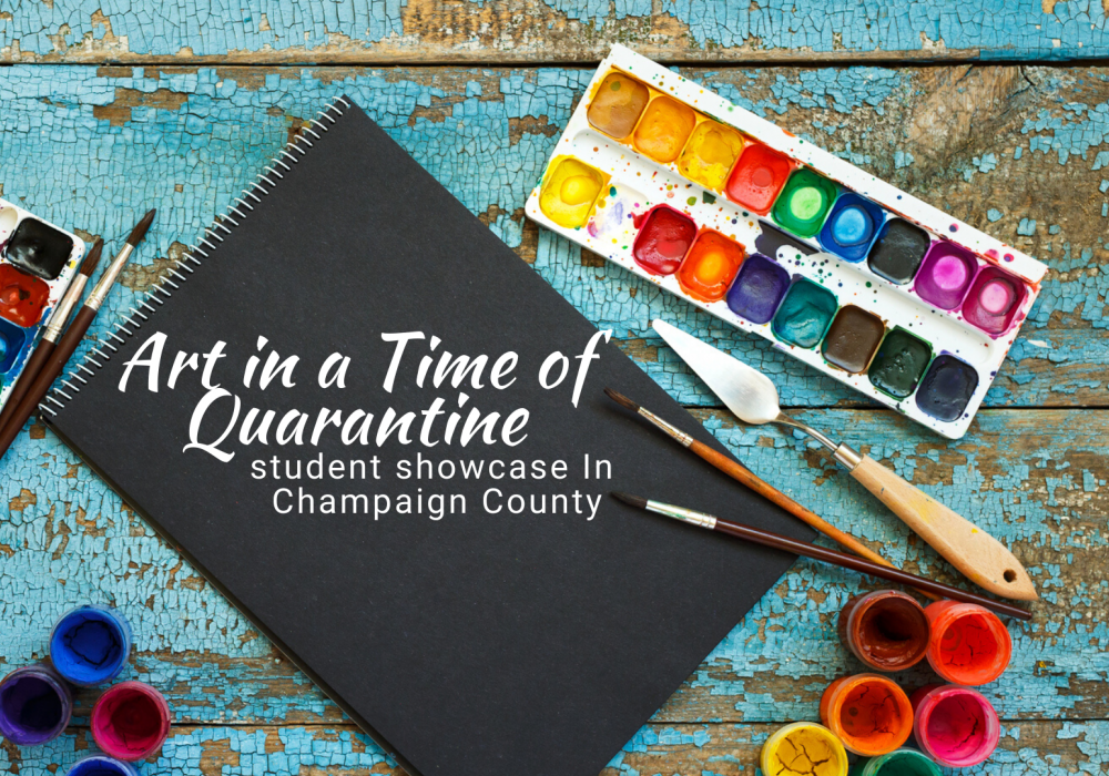 Image of art supplies on a brightly colored background. Text says Art in a Time of Quarantine: Student Showcase in Champaign County