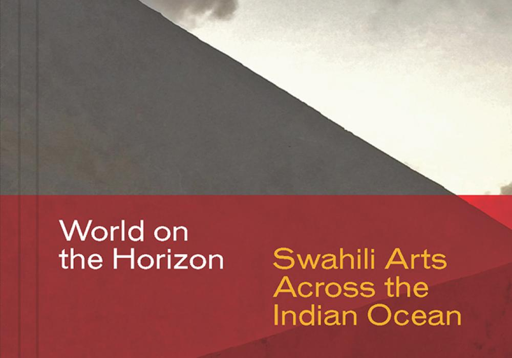 World on the Horizon: Swahili Arts Across the Indian Ocean. Prita Meier and Allyson Purpura, eds., 2018. © Board of Trustees of the University of Illinois on behalf of Krannert Art Museum