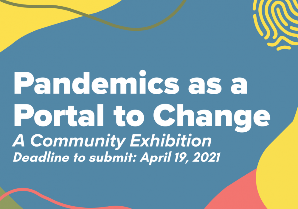 Graphic with text that says Pandemics as a Portal to Change, call for artwork.It is decorated with fluid fields of color on a white background and a stylized imprint of a human fingerprint.