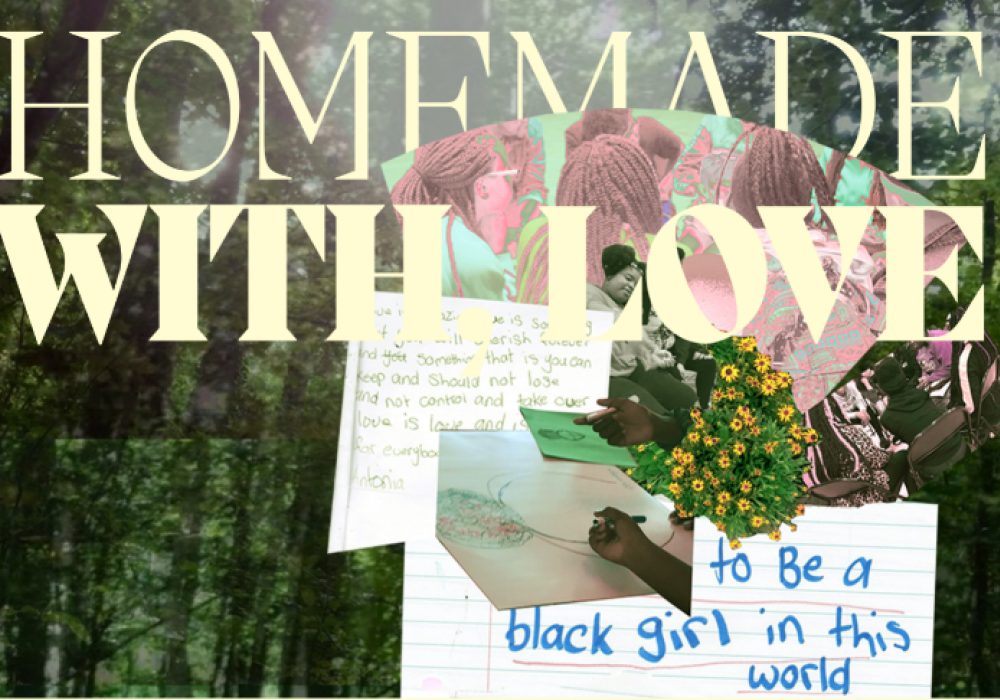 Collage of images and words created by Black girls on a background image of nature with large text overlay that says Homemade, with Love: