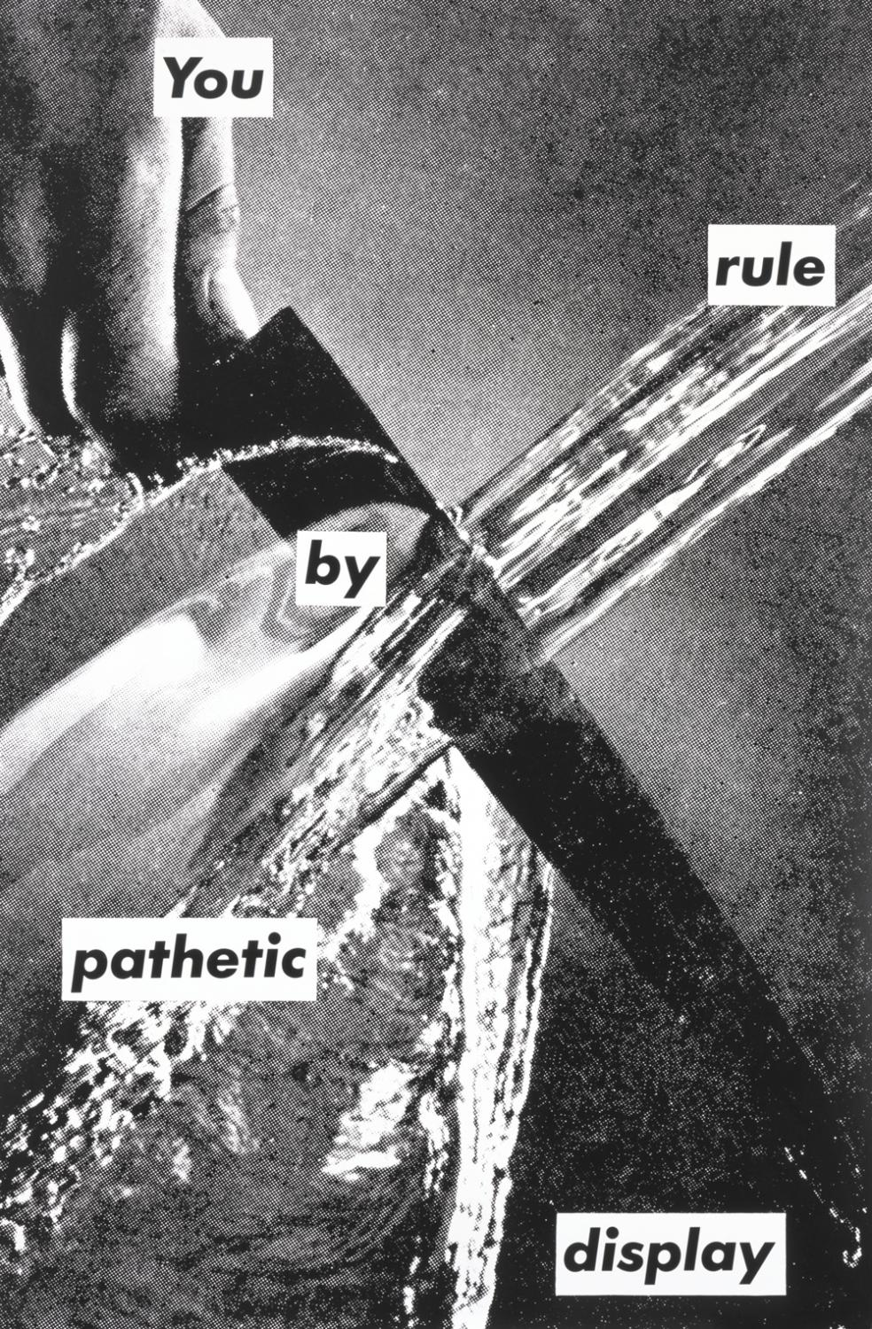 Barbara Kruger. Untitled (You Rule by Pathetic Display), 1982. Photo offset lithograph, serigraph. 73 x 49 inches. Art Acquisition Fund 1986-36-1.
