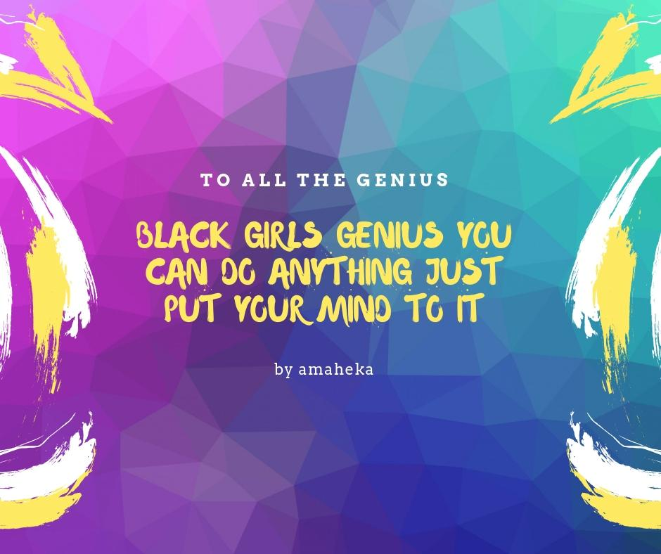 Amaheka, To all the Genius, 2019. Digital design created during Black Girl Genius Week. Courtesy of Saving Our Lives Hear Our Truths (SOLHOT)