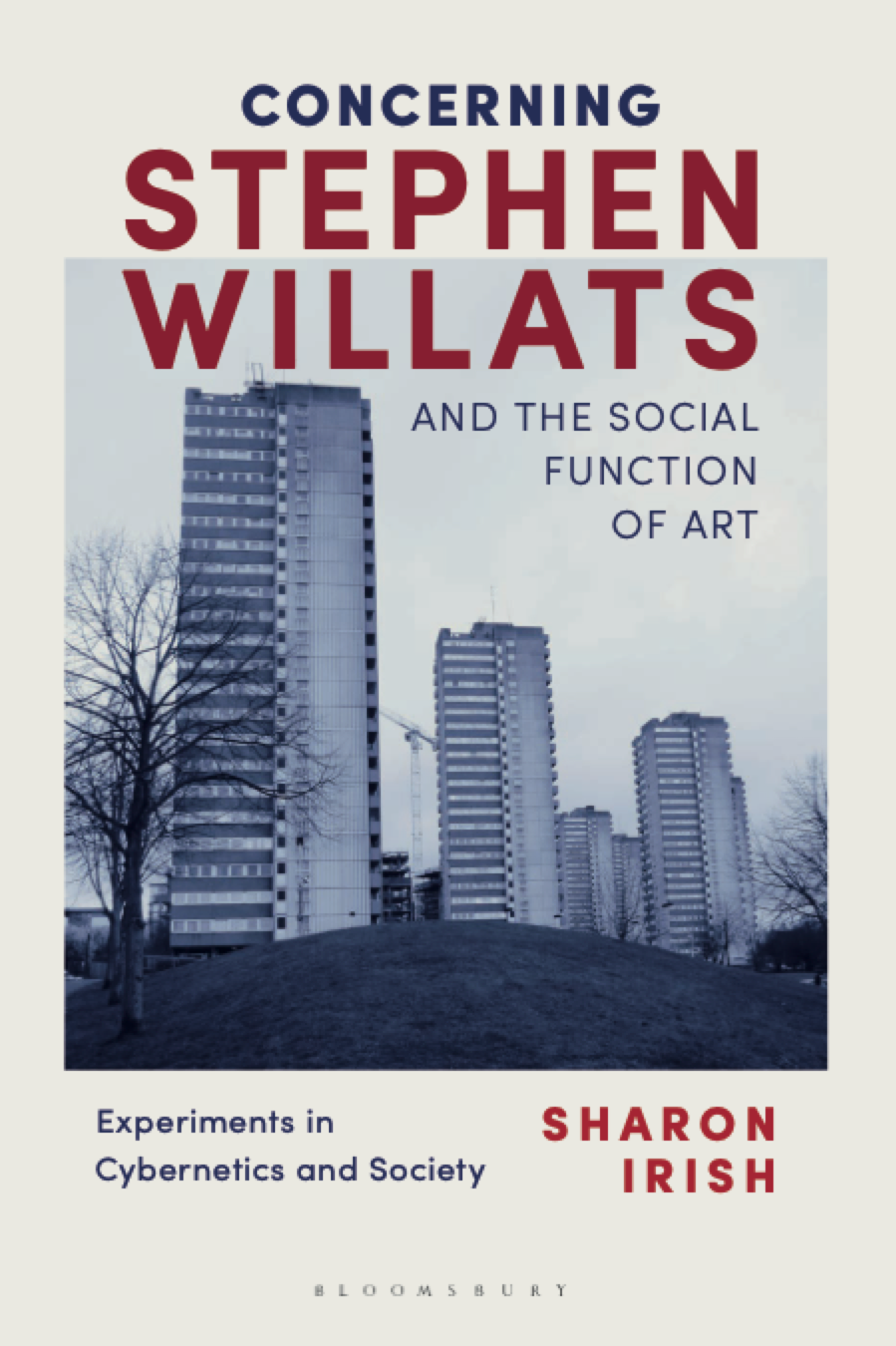 cover art for Concerning Stephen Willats and the Social Function of Art, a book by Sharon Irish. It shows a black and white photo of public housing high rises