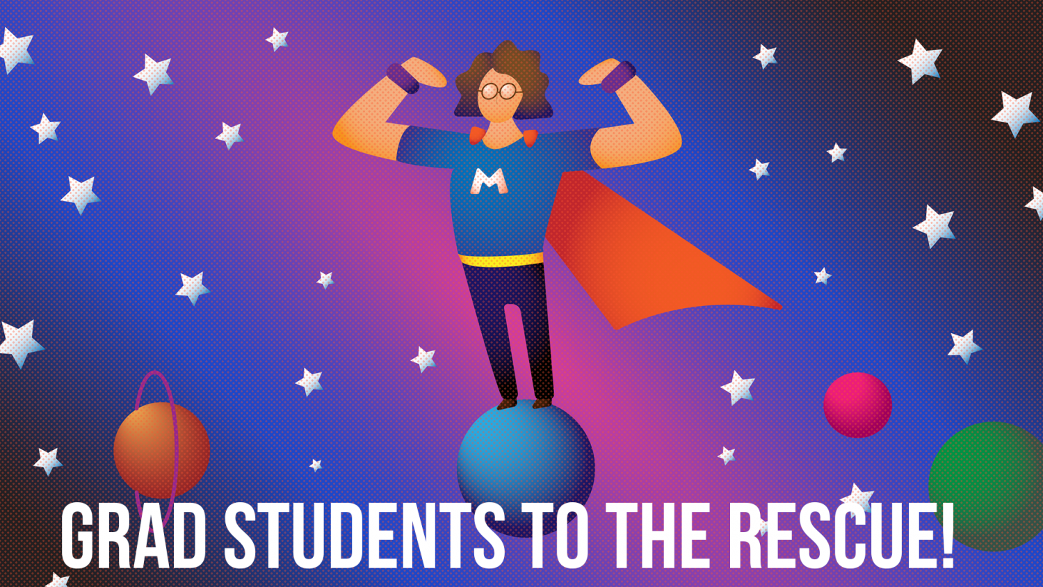 """digital illustration of a male superhero with cape and eye mask flexing muscles as he levitates in space. """"Graduate Students to the Rescue"""" is typed at the bottom of the image."""
