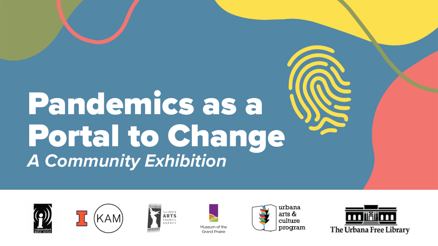 """multicolored graphic with white text on a blue background that says """"Pandemics as a Portal to Change: A Community Exhibition"""". Below the graphic there is a white bar with logos for the organizing partners."""